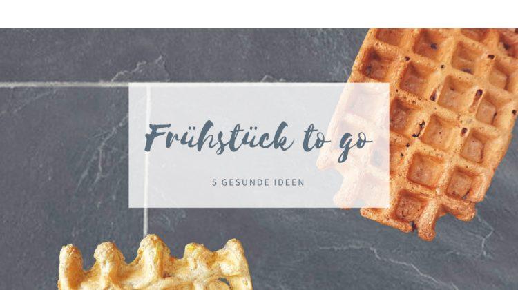 5 schnelle und gesunde Frühstücksideen to go